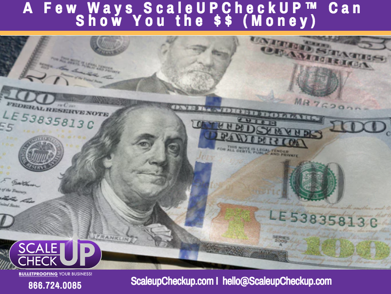 """A Few Ways ScaleUPCheckUP™ Can Show You the Money"""